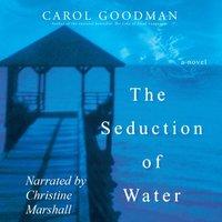 Seduction of Water - Carol Goodman - audiobook