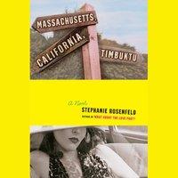 Massachusetts, California, Timbuktu - Stephanie Rosenfeld - audiobook