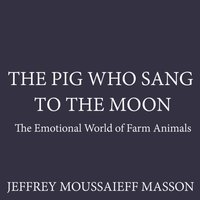 Pig Who Sang to the Moon - Jeffrey Moussaieff Masson - audiobook