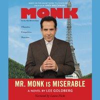 Mr. Monk Is Miserable - Lee Goldberg - audiobook