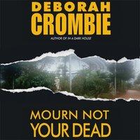 Mourn Not Your Dead - Deborah Crombie - audiobook