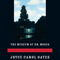 Museum of Dr. Moses - Joyce Carol Oates - audiobook