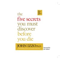 Five Secrets You Must Discover Before You Die - John Izzo Ph.D - audiobook