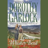 Leaving Whiskey Bend - Dorothy Garlock - audiobook