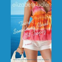 There's Something about St. Tropez - Elizabeth Adler - audiobook