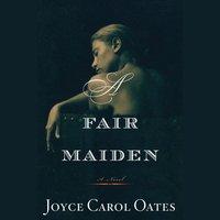 Fair Maiden - Joyce Carol Oates - audiobook