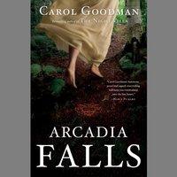 Arcadia Falls - Carol Goodman - audiobook