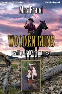 Wooden Guns - Max Brand - audiobook