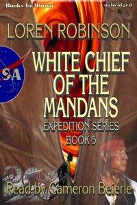 White Chief Of The Mandans - Loren Robinson - audiobook