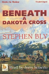 Beneath a Dakota Cross - Stephen Bly - audiobook