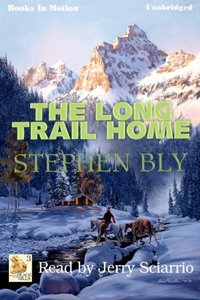Long Trail Home, The - Stephen Bly - audiobook