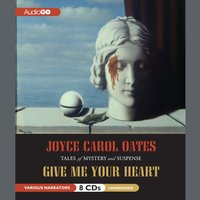 Give Me Your Heart - Joyce Carol Oates - audiobook