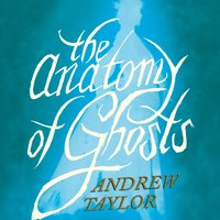 Anatomy of Ghosts - Andrew Taylor - audiobook