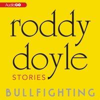 Bullfighting - Roddy Doyle - audiobook