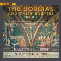 Borgias and Their Enemies: 1431-1519 - Christopher Hibbert - audiobook