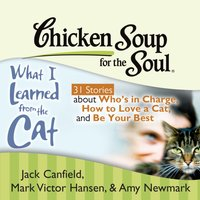 Chicken Soup for the Soul: What I Learned from the Cat - 31 Stories about Who's in Charge, How to Love a Cat, and Be Your Best - Jack Canfield - audiobook