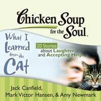 Chicken Soup for the Soul: What I Learned from the Cat - 20 Stories about Laughter and Accepting Help - Jack Canfield - audiobook
