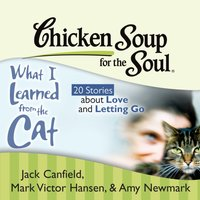 Chicken Soup for the Soul: What I Learned from the Cat - 20 Stories about Love and Letting Go - Jack Canfield - audiobook