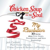 Chicken Soup for the Soul: My Resolution - 33 Stories about First Steps, Possibilities, and New Beginnings - Jack Canfield - audiobook