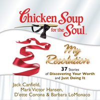 Chicken Soup for the Soul: My Resolution - 37 Stories of Discovering Your Worth and Just Doing It - Jack Canfield - audiobook