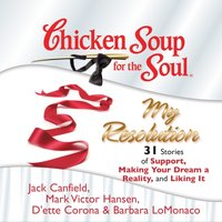 Chicken Soup for the Soul: My Resolution - 31 Stories of Support, Making Your Dream a Reality, and Liking It - Jack Canfield - audiobook