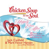 Chicken Soup for the Soul: Happily Ever After - 30 Stories about Making it Work and Not Giving Up - Jack Canfield - audiobook