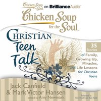 Chicken Soup for the Soul: Christian Teen Talk - 35 Stories of Family, Growing Up, Miracles, and Life Lessons for Christian Teens - Jack Canfield - audiobook