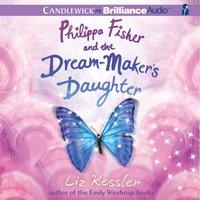 Philippa Fisher and the Dream-Maker's Daughter - Liz Kessler - audiobook