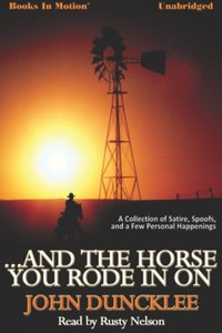 And The Horse You Rode in On - John Duncklee - audiobook