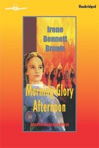 Morning Glory Afternoon - Irene Bennett Brown - audiobook