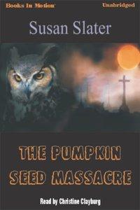 Pumpkin Seed Massacre, The - Susan Slater - audiobook