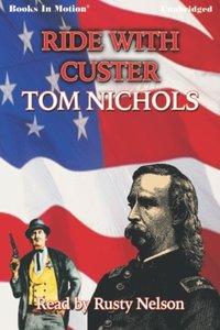 Ride With Custer - Tom P Nichols - audiobook