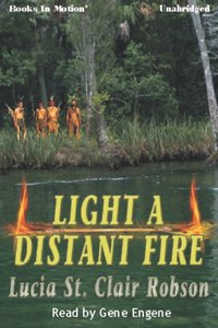 Light A Distant Fire - Lucia St. Clair Robson - audiobook