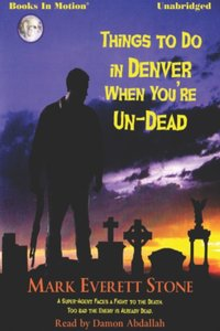 Things To Do In Denver When You're Un-Dead - Mark Everett Stone - audiobook