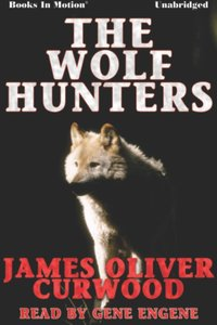 Wolf Hunters, The - James Oliver Curwood - audiobook