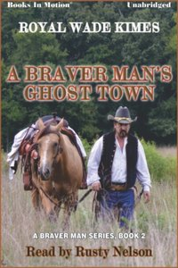 Braver Man's Ghost Town, A - Royal Wade Kimes - audiobook