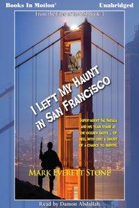 I Left My Haunt in San Francisco - Mark Everett Stone - audiobook