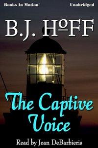 Captive Voice, The - B.J. Hoff - audiobook