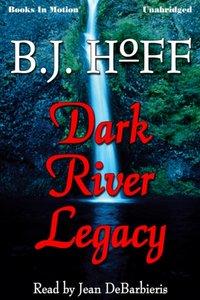 Dark River Legacy - B.J. Hoff - audiobook