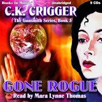 Gone Rogue (The Gunsmith Series, Book 5) - C.K Crigger - audiobook