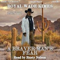 Braver Man's Fear (A Braver Man Series, Book 3) - Royal Wade Kimes - audiobook