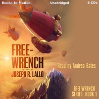 Free-Wrench (Free-Wrench series, book 1) - Joseph R Lallo - audiobook