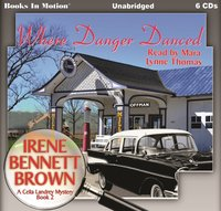 Where Danger Danced (A Celia Landrey Mystery, Book 2) - Irene Bennett Brown - audiobook
