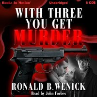 With Three You Get Murder - Ronald B. Wenick - audiobook