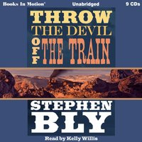 Throw the Devil Off the Train - Stephen Bly - audiobook