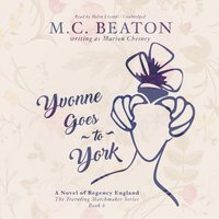 Yvonne Goes to York - M. C. Beaton writing as Marion Chesney - audiobook