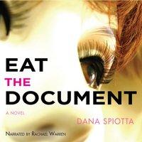 Eat the Document - Dana Spiotta - audiobook