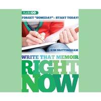 Write That Memoir Right Now - Kim Brittingham - audiobook