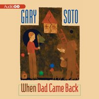 When Dad Came Back - Gary Soto - audiobook