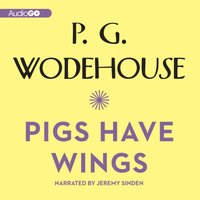Pigs Have Wings - P. G. Wodehouse - audiobook